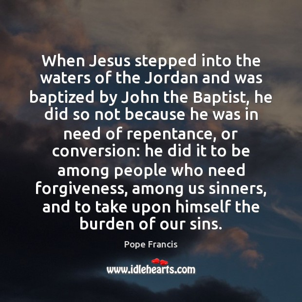 When Jesus stepped into the waters of the Jordan and was baptized Image