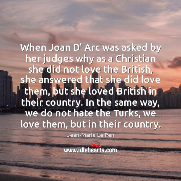 When Joan D' Arc was asked by her judges why as a Jean-Marie Le Pen Picture Quote