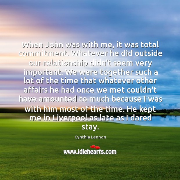 When John was with me, it was total commitment. Whatever he did Image