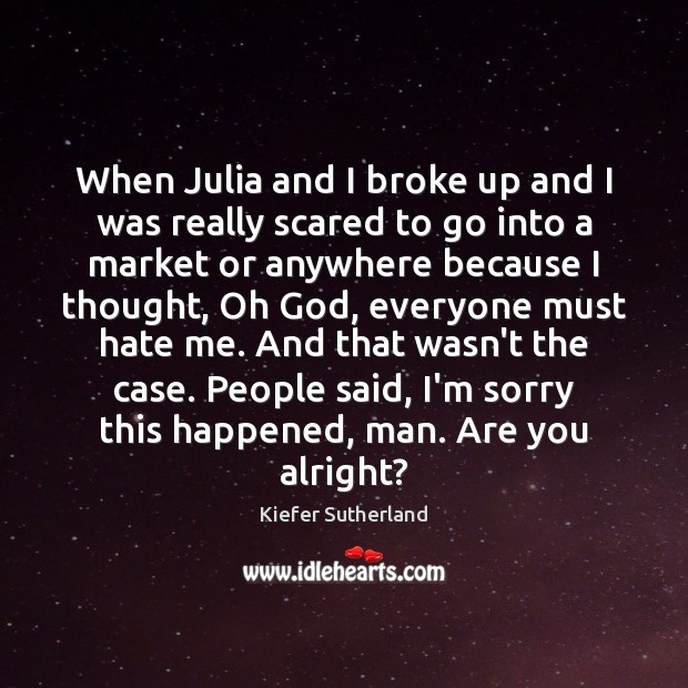 When Julia and I broke up and I was really scared to Image