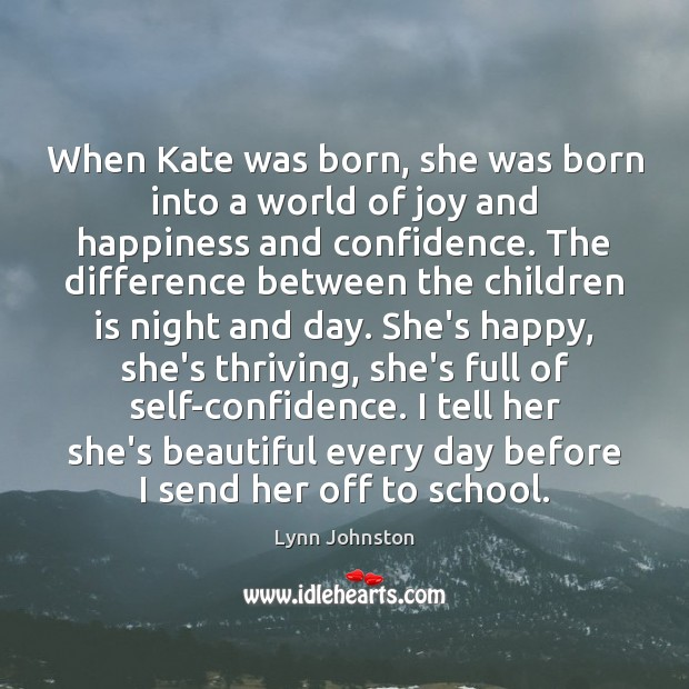 When Kate was born, she was born into a world of joy Joy and Happiness Quotes Image