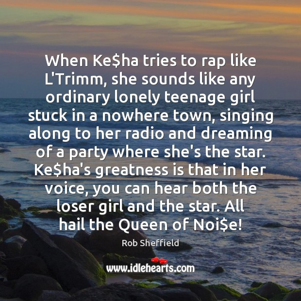 When Ke$ha tries to rap like L'Trimm, she sounds like any Lonely Quotes Image