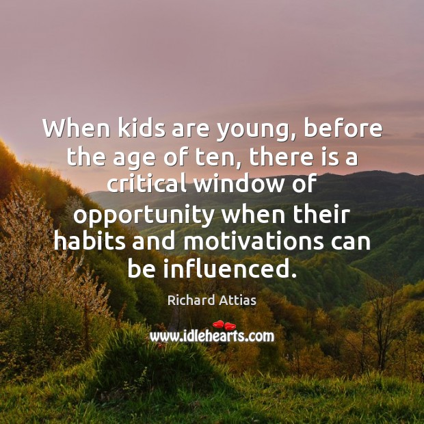 Image, When kids are young, before the age of ten, there is a