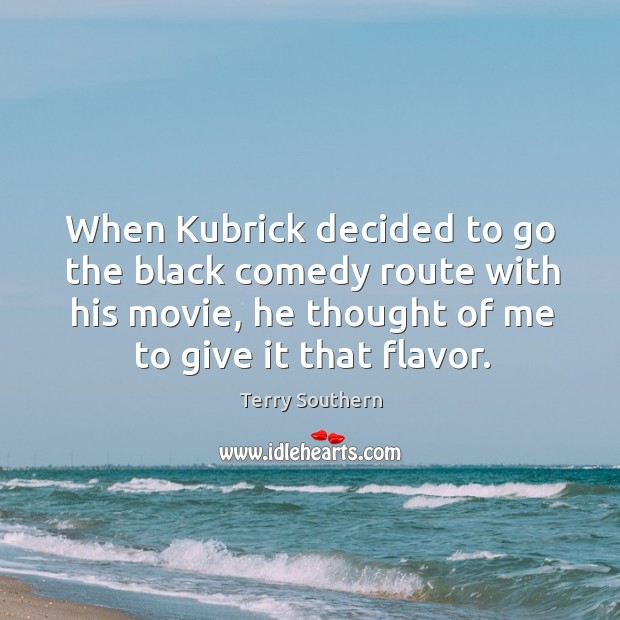 Image, When kubrick decided to go the black comedy route with his movie, he thought of me to give it that flavor.