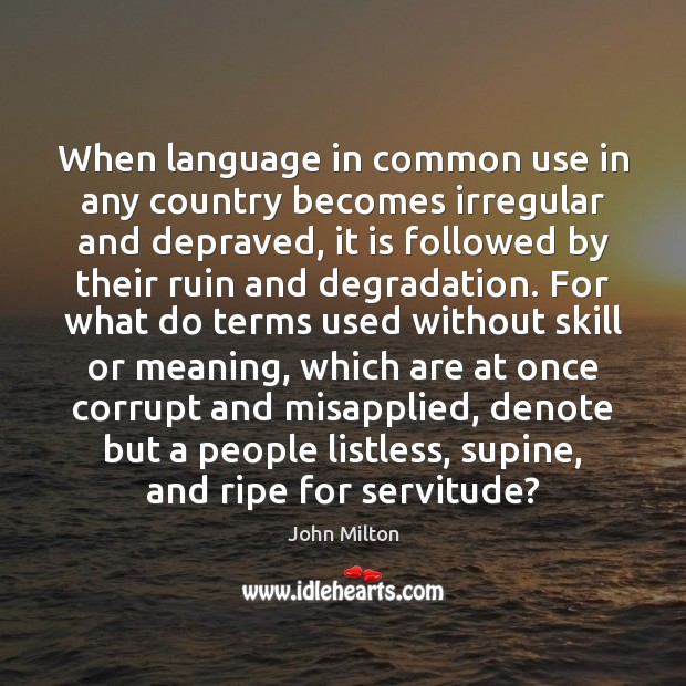 When language in common use in any country becomes irregular and depraved, John Milton Picture Quote