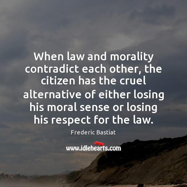 When law and morality contradict each other, the citizen has the cruel Image