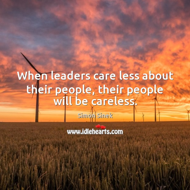 When leaders care less about their people, their people will be careless. Image