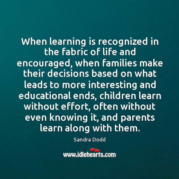 When learning is recognized in the fabric of life and encouraged, when Image