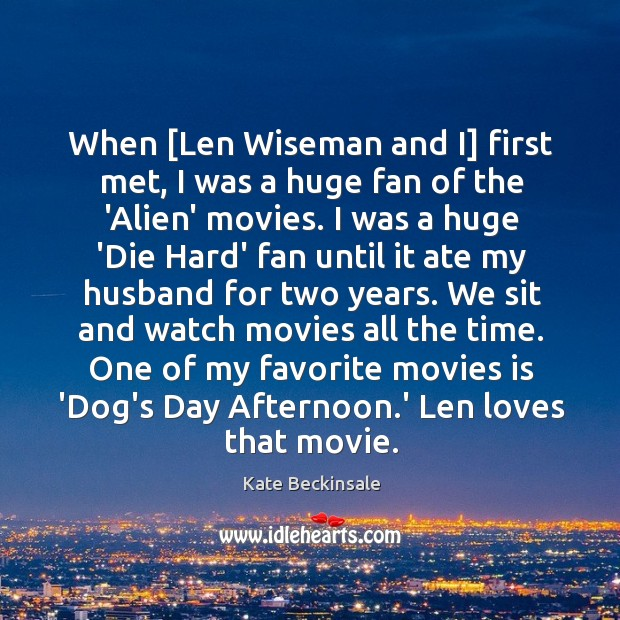 When [Len Wiseman and I] first met, I was a huge fan Kate Beckinsale Picture Quote