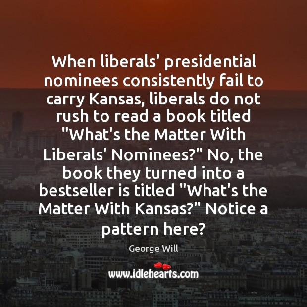 Image, When liberals' presidential nominees consistently fail to carry Kansas, liberals do not