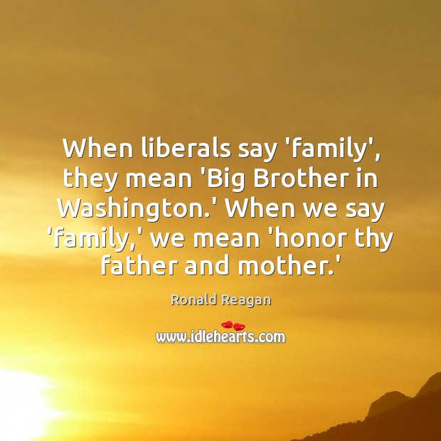 Image, When liberals say 'family', they mean 'Big Brother in Washington.' When