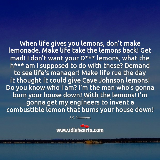 Image, When life gives you lemons, don't make lemonade. Make life take the