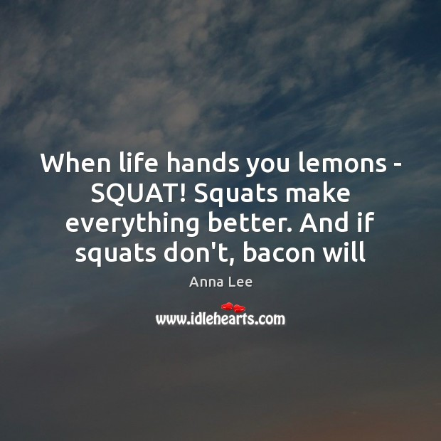 Image, When life hands you lemons – SQUAT! Squats make everything better. And