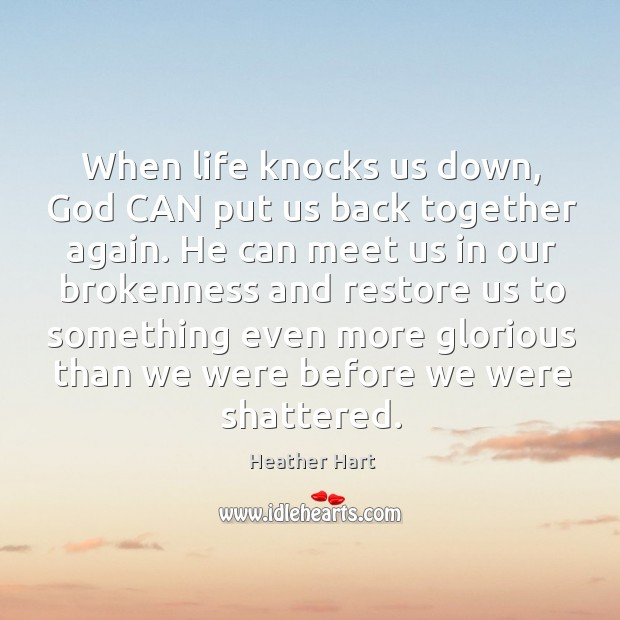 When life knocks us down, God CAN put us back together again. Image