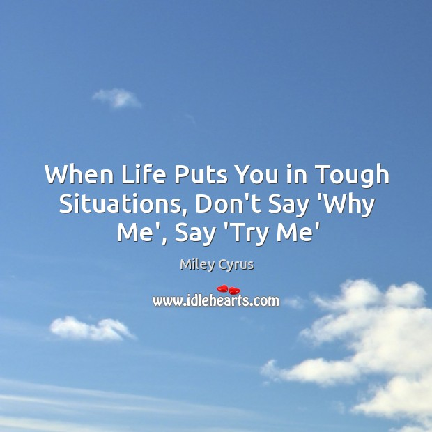 Image, When Life Puts You in Tough Situations, Don't Say 'Why Me', Say 'Try Me'