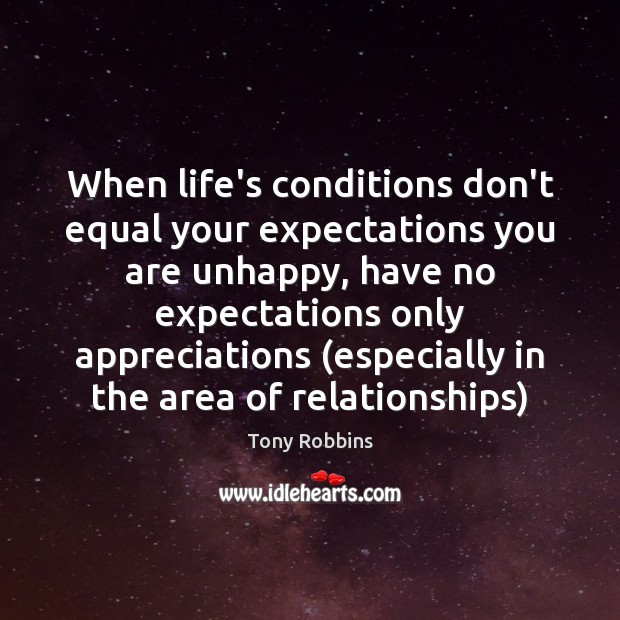 Image, When life's conditions don't equal your expectations you are unhappy, have no