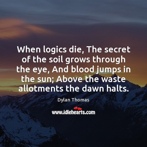 Image, When logics die, The secret of the soil grows through the eye,