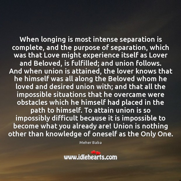 When longing is most intense separation is complete, and the purpose of Union Quotes Image