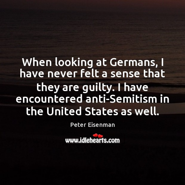When looking at Germans, I have never felt a sense that they Guilty Quotes Image