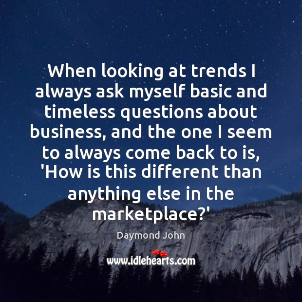When looking at trends I always ask myself basic and timeless questions Image