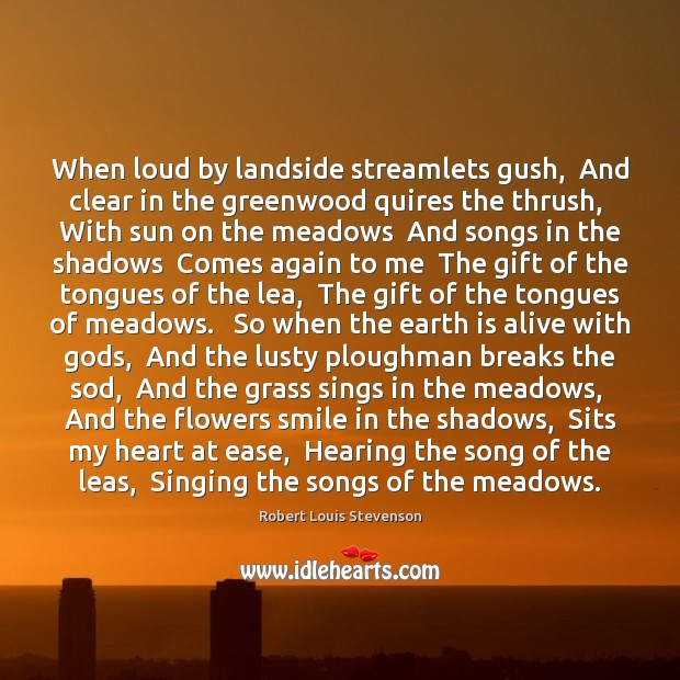 When loud by landside streamlets gush,  And clear in the greenwood quires Robert Louis Stevenson Picture Quote