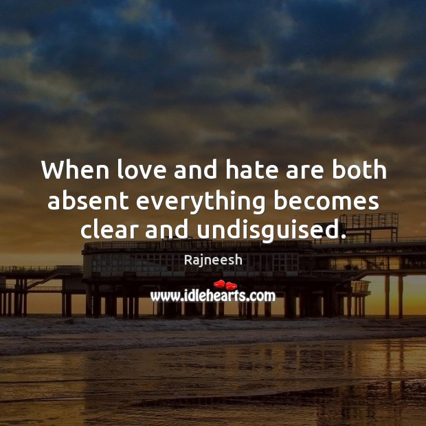 When love and hate are both absent everything becomes clear and undisguised. Love and Hate Quotes Image