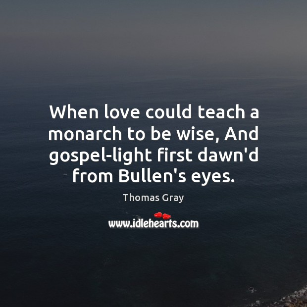 When love could teach a monarch to be wise, And gospel-light first Image