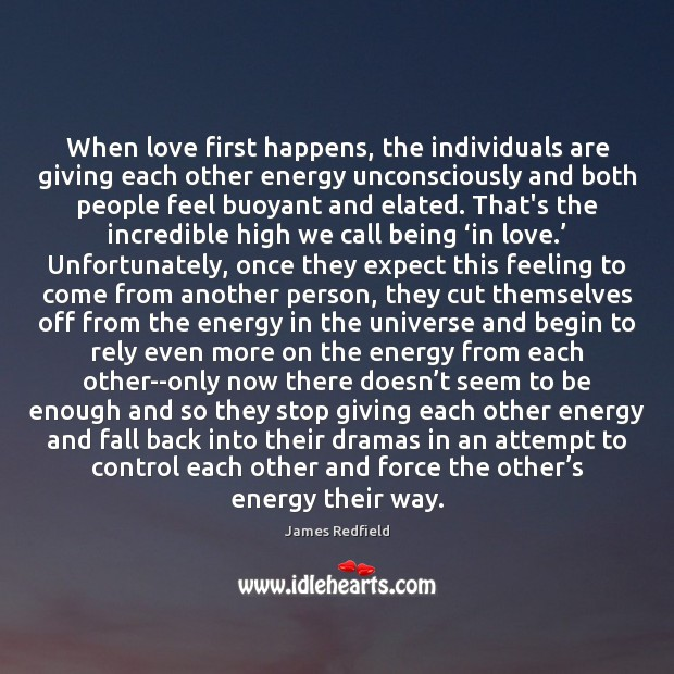 When love first happens, the individuals are giving each other energy unconsciously James Redfield Picture Quote
