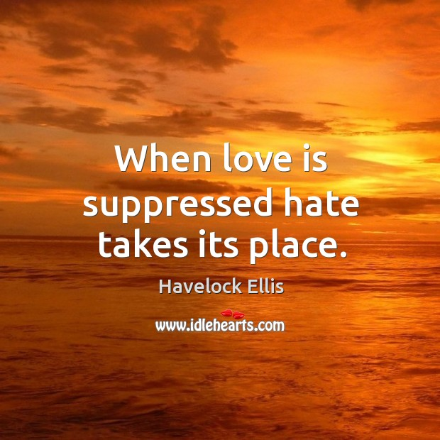 When love is suppressed hate takes its place. Image