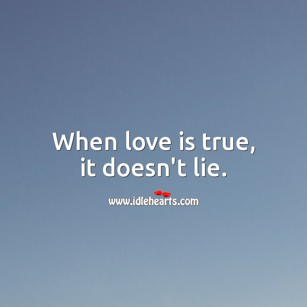 When love is true, it doesn't lie. Lie Quotes Image