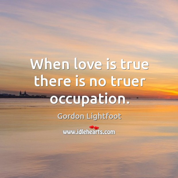 When love is true there is no truer occupation. Image