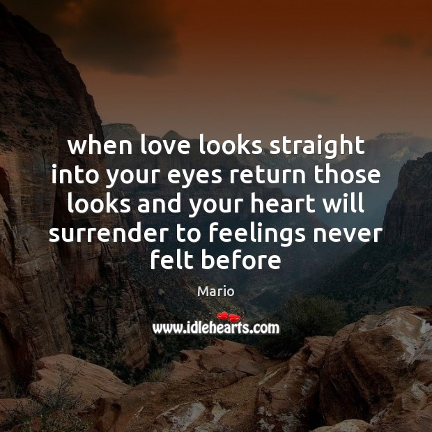 When love looks straight into your eyes return those looks and your Image