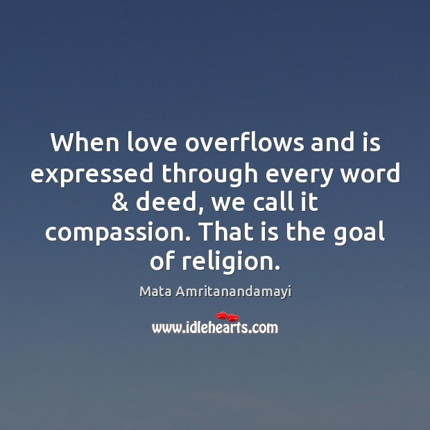 When love overflows and is expressed through every word & deed, we call Mata Amritanandamayi Picture Quote