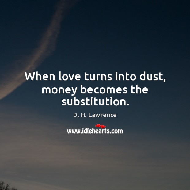 Image, When love turns into dust, money becomes the substitution.