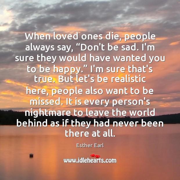 "When loved ones die, people always say, ""Don't be sad. I'm sure Image"