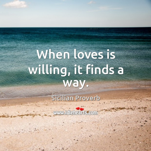 Image, When loves is willing, it finds a way.