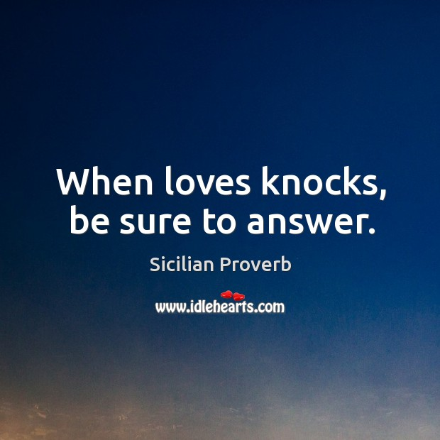 Image, When loves knocks, be sure to answer.
