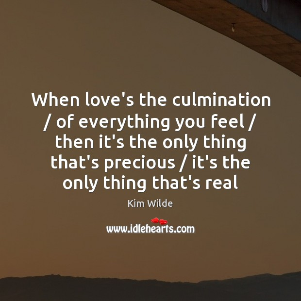 When love's the culmination / of everything you feel / then it's the only Kim Wilde Picture Quote