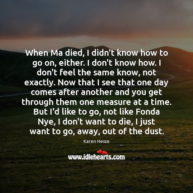Image, When Ma died, I didn't know how to go on, either. I