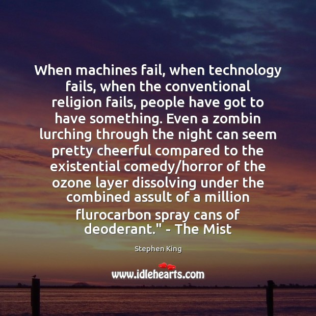 When machines fail, when technology fails, when the conventional religion fails, people Image