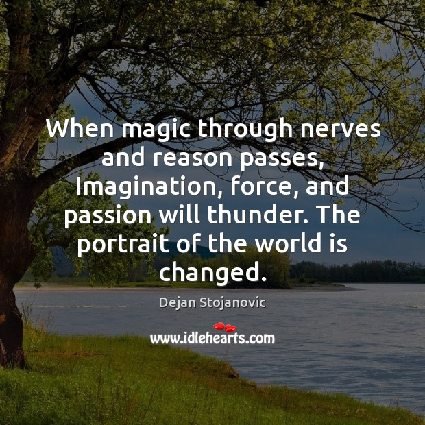 When magic through nerves and reason passes, Imagination, force, and passion will Passion Quotes Image