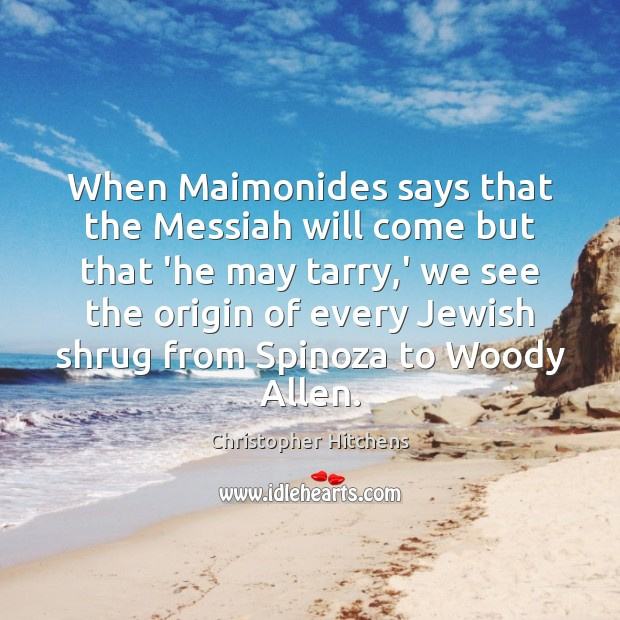 When Maimonides says that the Messiah will come but that 'he may Image