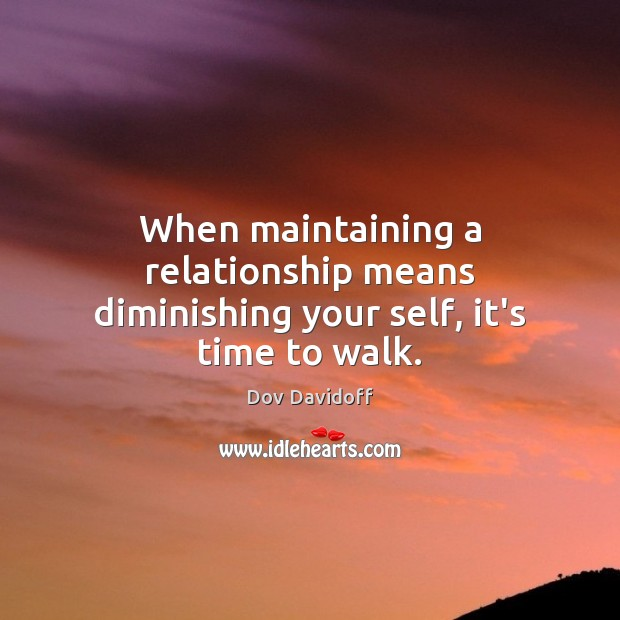 Image, When maintaining a relationship means diminishing your self, it's time to walk.
