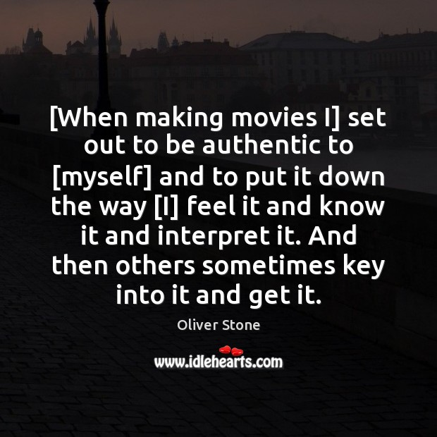 [When making movies I] set out to be authentic to [myself] and Oliver Stone Picture Quote