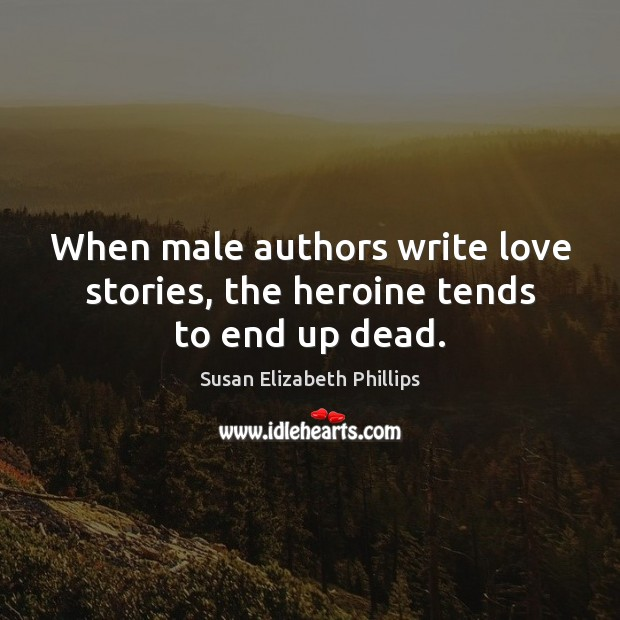 When male authors write love stories, the heroine tends to end up dead. Image