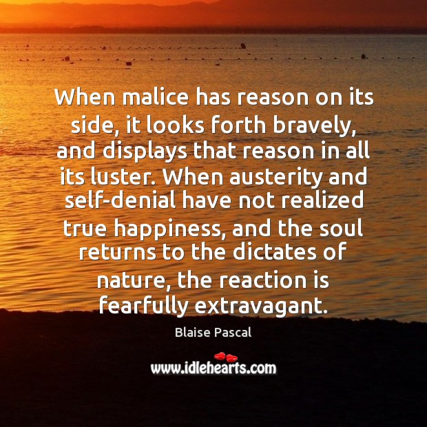 Image, When malice has reason on its side, it looks forth bravely, and