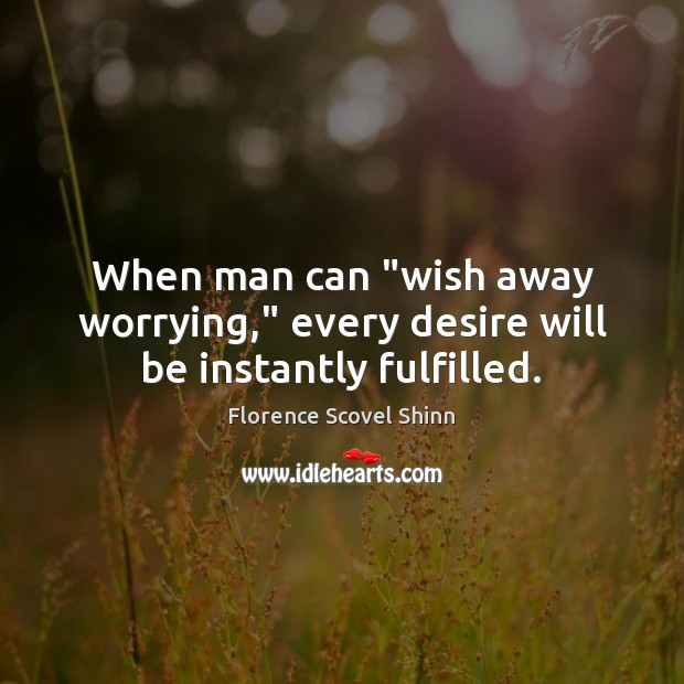 """Image, When man can """"wish away worrying,"""" every desire will be instantly fulfilled."""