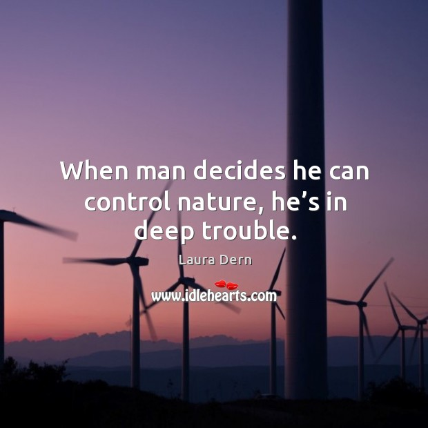 When man decides he can control nature, he's in deep trouble. Image