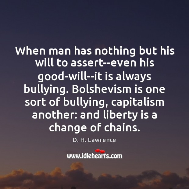 When man has nothing but his will to assert–even his good-will–it is Liberty Quotes Image