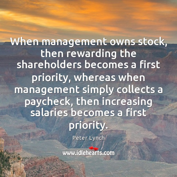 When management owns stock, then rewarding the shareholders becomes a first priority, Priority Quotes Image